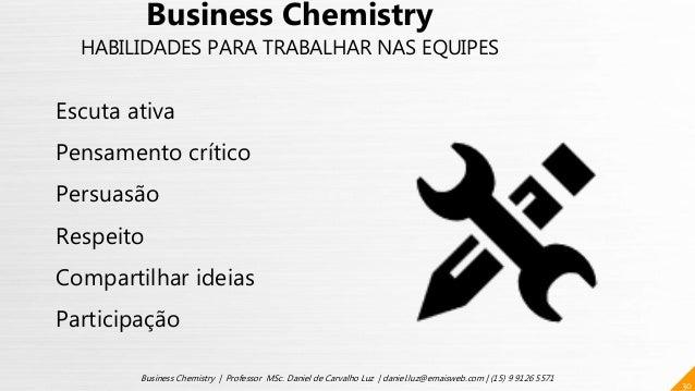 30 Business Chemistry | Professor MSc. Daniel de Carvalho Luz | daniel.luz@emaisweb.com | (15) 9 9126 5571 Business Chemis...