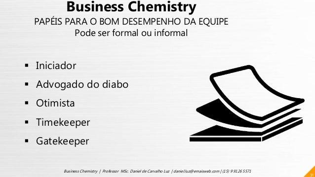 31 Business Chemistry | Professor MSc. Daniel de Carvalho Luz | daniel.luz@emaisweb.com | (15) 9 9126 5571 Business Chemis...