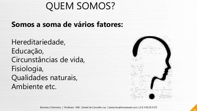 39 Business Chemistry | Professor MSc. Daniel de Carvalho Luz | daniel.luz@emaisweb.com | (15) 9 9126 5571 QUEM SOMOS? Som...
