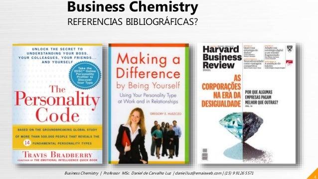 4 Business Chemistry | Professor MSc. Daniel de Carvalho Luz | daniel.luz@emaisweb.com | (15) 9 9126 5571 Business Chemist...