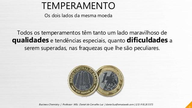 TEMPERAMENTO Os dois lados da mesma moeda Todos os temperamentos têm tanto um lado maravilhoso de qualidades e tendências ...