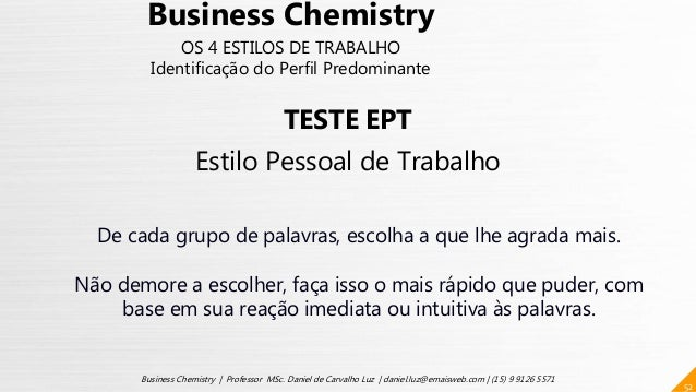 52 Business Chemistry | Professor MSc. Daniel de Carvalho Luz | daniel.luz@emaisweb.com | (15) 9 9126 5571 Business Chemis...