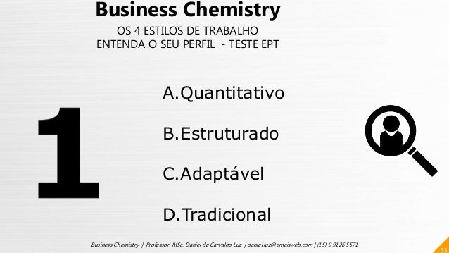 53 Business Chemistry | Professor MSc. Daniel de Carvalho Luz | daniel.luz@emaisweb.com | (15) 9 9126 5571 Business Chemis...