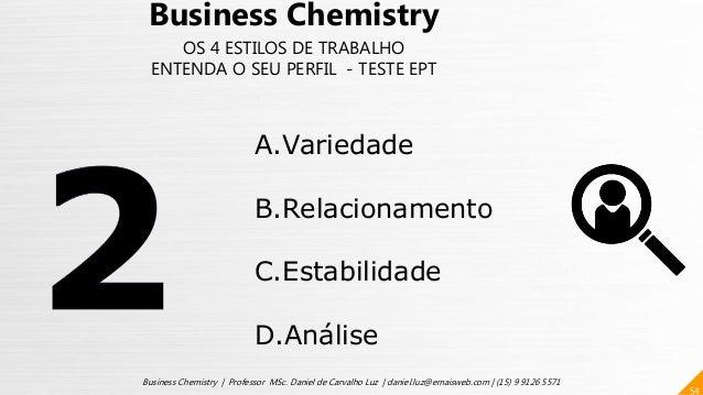 54 Business Chemistry | Professor MSc. Daniel de Carvalho Luz | daniel.luz@emaisweb.com | (15) 9 9126 5571 Business Chemis...