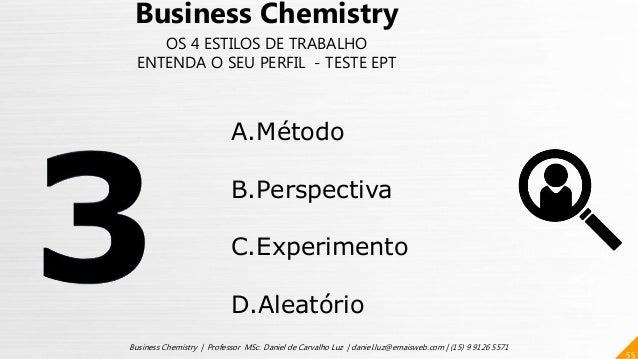 55 Business Chemistry | Professor MSc. Daniel de Carvalho Luz | daniel.luz@emaisweb.com | (15) 9 9126 5571 Business Chemis...