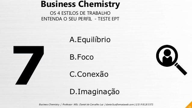 59 Business Chemistry | Professor MSc. Daniel de Carvalho Luz | daniel.luz@emaisweb.com | (15) 9 9126 5571 Business Chemis...