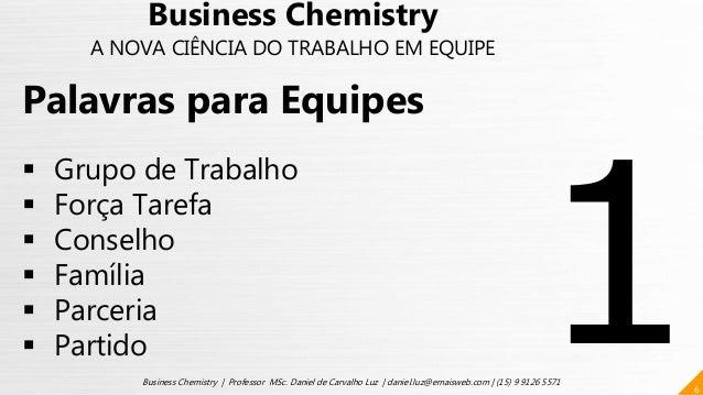 6 Business Chemistry | Professor MSc. Daniel de Carvalho Luz | daniel.luz@emaisweb.com | (15) 9 9126 5571 Palavras para Eq...