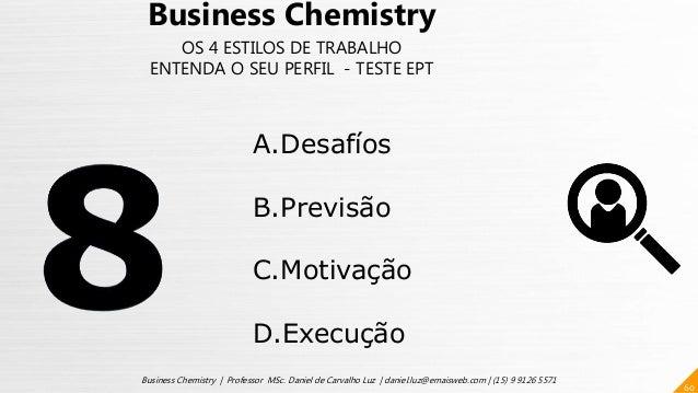 60 Business Chemistry | Professor MSc. Daniel de Carvalho Luz | daniel.luz@emaisweb.com | (15) 9 9126 5571 Business Chemis...