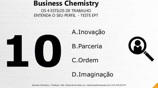 62 Business Chemistry | Professor MSc. Daniel de Carvalho Luz | daniel.luz@emaisweb.com | (15) 9 9126 5571 Business Chemis...