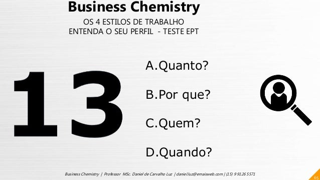 65 Business Chemistry | Professor MSc. Daniel de Carvalho Luz | daniel.luz@emaisweb.com | (15) 9 9126 5571 Business Chemis...
