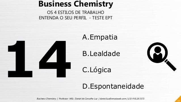 66 Business Chemistry | Professor MSc. Daniel de Carvalho Luz | daniel.luz@emaisweb.com | (15) 9 9126 5571 Business Chemis...