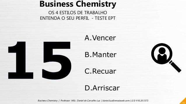 67 Business Chemistry | Professor MSc. Daniel de Carvalho Luz | daniel.luz@emaisweb.com | (15) 9 9126 5571 Business Chemis...