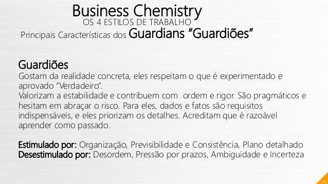 """72 Business Chemistry OS 4 ESTILOS DE TRABALHO Principais Características dos Guardians """"Guardiões"""" Guardiões Gostam da re..."""