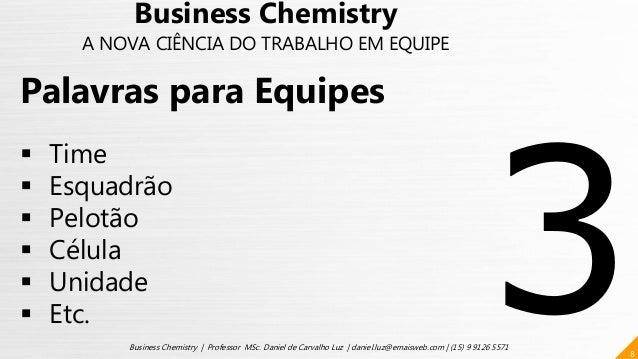 8 Business Chemistry | Professor MSc. Daniel de Carvalho Luz | daniel.luz@emaisweb.com | (15) 9 9126 5571 Palavras para Eq...