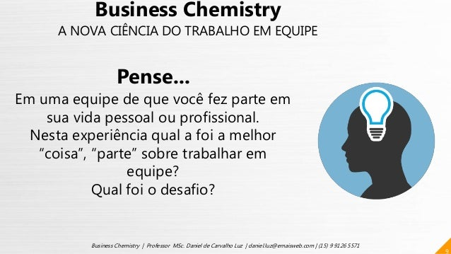 9 Business Chemistry | Professor MSc. Daniel de Carvalho Luz | daniel.luz@emaisweb.com | (15) 9 9126 5571 Business Chemist...