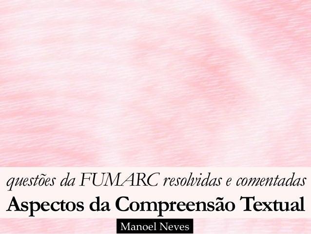 questões da FUMARC resolvidas e comentadas Aspectos da Compreensão Textual Manoel Neves