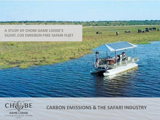 CARBON EMISSIONS & THE SAFARI INDUSTRY A STUDY OF CHOBE GAME LODGE'S SILENT, CO2 EMISSION FREE SAFARI FLEET