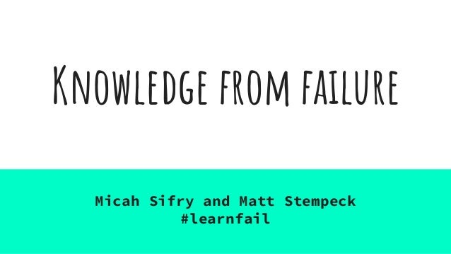 Knowledge from failure Micah Sifry and Matt Stempeck #learnfail