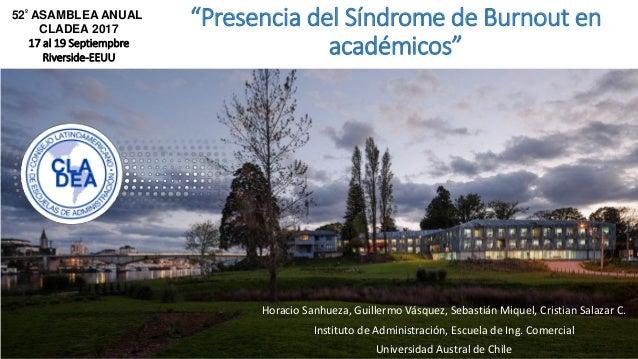 """""""Presencia del Síndrome de Burnout en académicos"""" Horacio Sanhueza, Guillermo Vásquez, Sebastián Miquel, Cristian Salazar ..."""