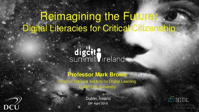Professor Mark Brown Director, National Institute for Digital Learning Dublin City University Dublin, Ireland 28th April 2...