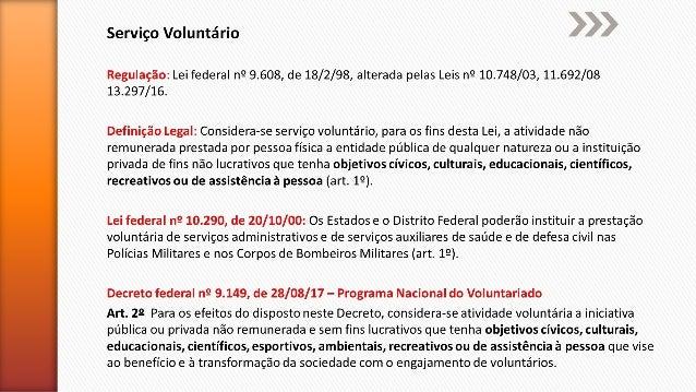Serviço Voluntário 1º) não gera vínculo empregatício, nem obrigação de natureza trabalhista previdenciária ou afim. 2º) at...