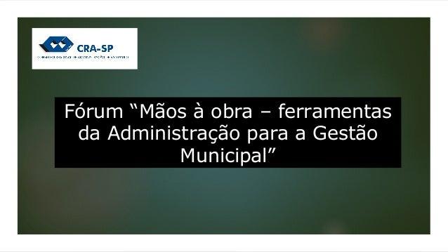"""Fórum """"Mãos à obra – ferramentas da Administração para a Gestão Municipal"""""""