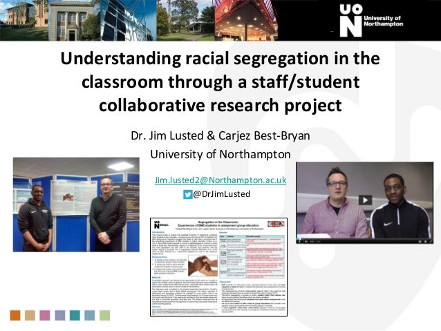 Understanding racial segregation in the classroom through a staff/student collaborative research project Dr. Jim Lusted & ...