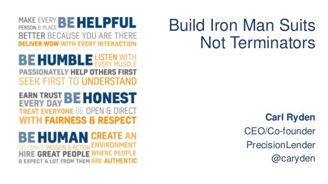 Build Iron Man Suits Not Terminators Carl Ryden CEO/Co-founder PrecisionLender @caryden
