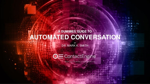 A DUMMIES GUIDE TO AUTOMATED CONVERSATION BY DR. MARK K. SMITH