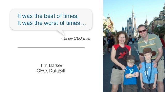 1 Tim Barker CEO, DataSift It was the best of times, It was the worst of times… - Every CEO Ever
