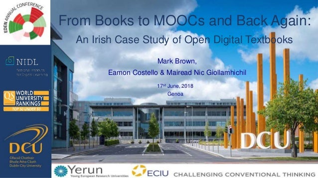 Mark Brown, Eamon Costello & Mairead Nic Giollamhichil From Books to MOOCs and Back Again: An Irish Case Study of Open Dig...