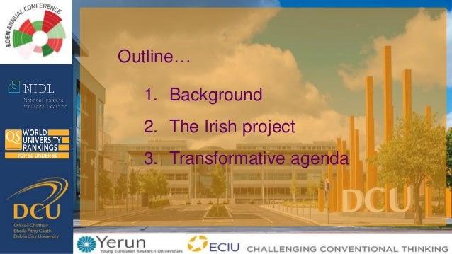 Outline… 1. Background 2. The Irish project 3. Transformative agenda