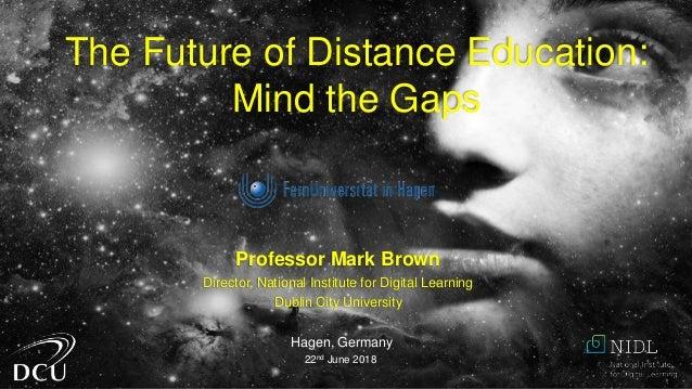 Professor Mark Brown Director, National Institute for Digital Learning Dublin City University Hagen, Germany 22nd June 201...