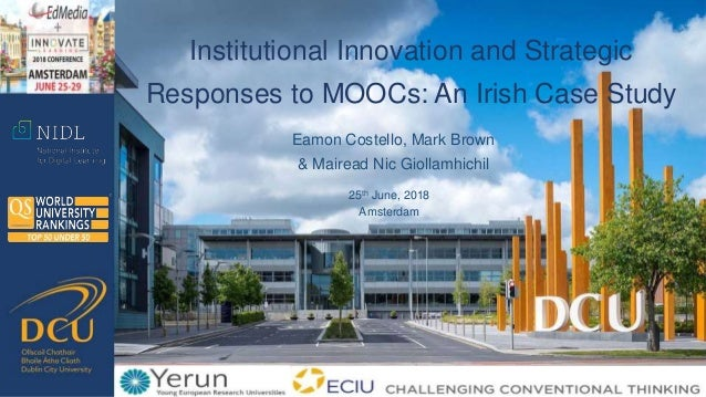 Eamon Costello, Mark Brown & Mairead Nic Giollamhichil Institutional Innovation and Strategic Responses to MOOCs: An Irish...