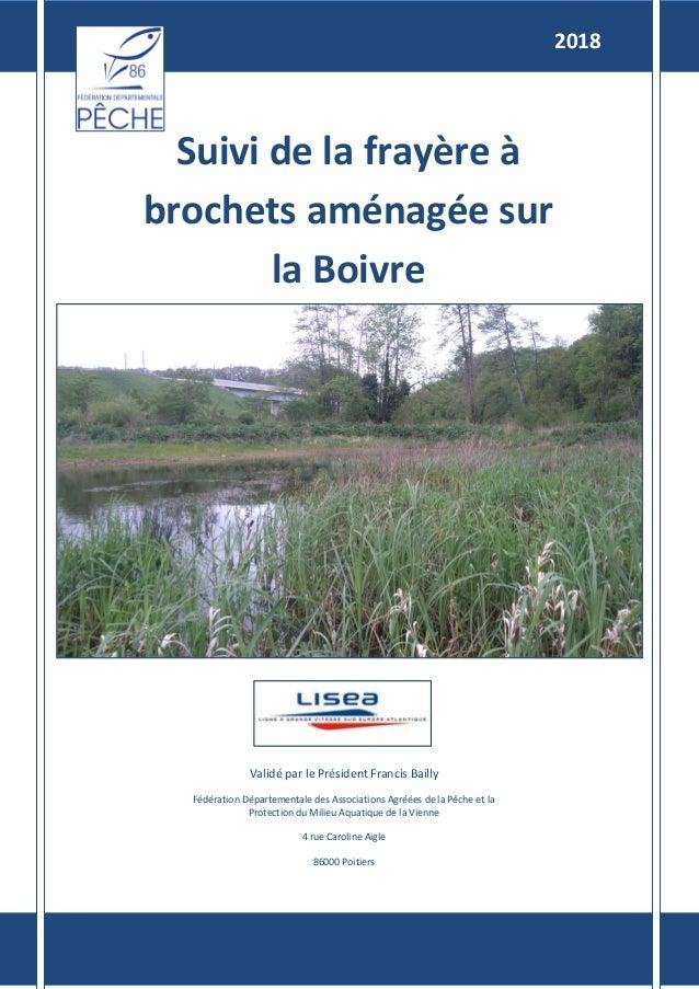 Suivi de la frayère à brochets aménagée sur la Boivre 2018 Validé par le Président Francis Bailly Fédération Départemental...