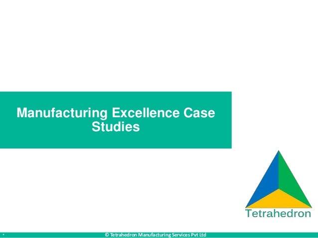 * © Tetrahedron Manufacturing Services Pvt Ltd Manufacturing Excellence Case Studies