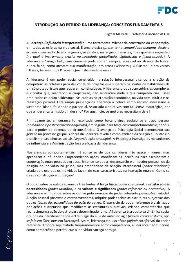 INTRODUÇÃO AO ESTUDO DA LIDERANÇA: CONCEITOS FUNDAMENTAIS Sigmar Malvezzi – Professor Associado da FDC A liderança (influê...
