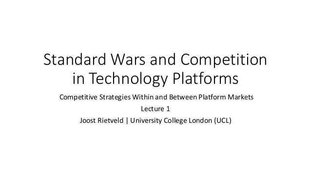 Standard Wars and Competition in Technology Platforms Competitive Strategies Within and Between Platform Markets Lecture 1...