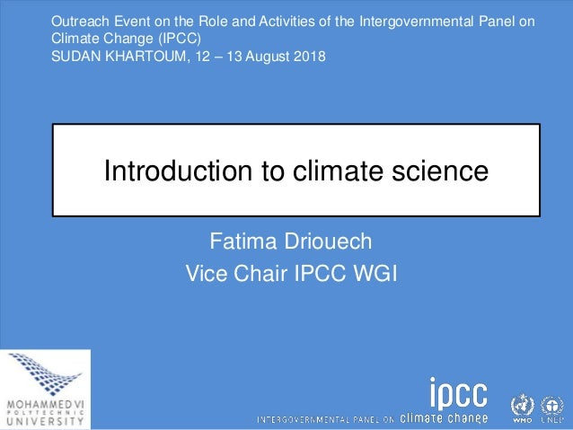 Outreach Event on the Role and Activities of the Intergovernmental Panel on Climate Change (IPCC) SUDAN KHARTOUM, 12 – 13 ...