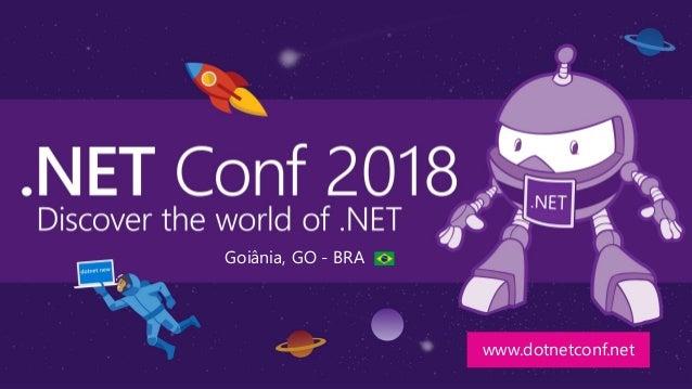 www.dotnetconf.net Goiânia, GO - BRA