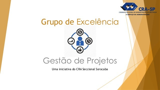 Grupo de Excelência Gestão de Projetos Uma iniciativa do CRA Seccional Sorocaba