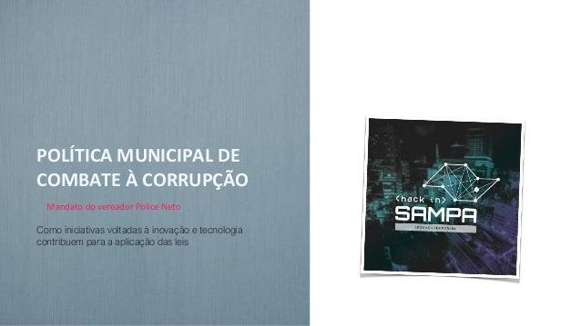 POLÍTICA MUNICIPAL DE COMBATE À CORRUPÇÃO Mandato do vereador Police Neto Como iniciativas voltadas à inovação e tecnologi...