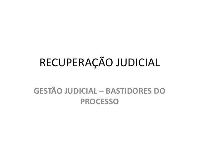 RECUPERAÇÃO JUDICIAL GESTÃO JUDICIAL – BASTIDORES DO PROCESSO