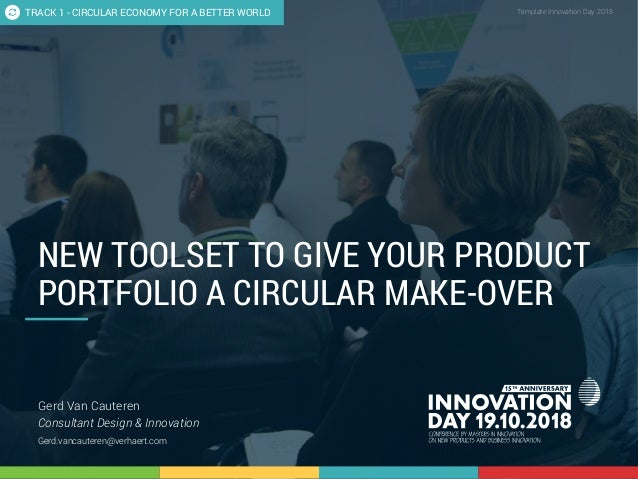 1.3 New toolset to give your product portfolio a circular make-over 1 CONFIDENTIAL Template Innovation Day 2018CONFIDENTIA...