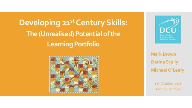 Developing 21st CenturySkills: The(Unrealised)Potentialofthe LearningPortfolio Mark Brown Darina Scully Michael O'Leary 11...
