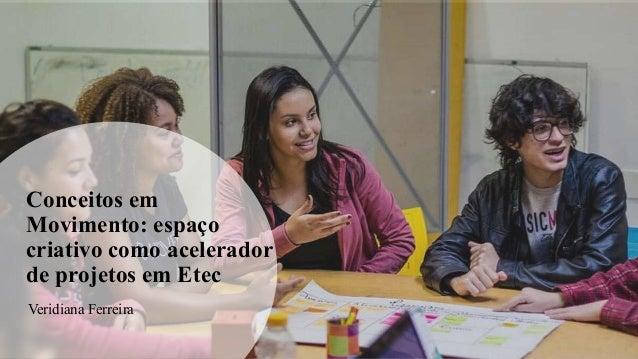 Conceitos em Movimento: espaço criativo como acelerador de projetos em Etec Veridiana Ferreira