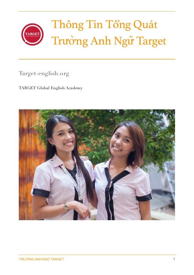 Thông Tin Tổng Quát Trường Anh Ngữ Target Target-english.org TARGET Global English Academy TRƯỜNG ANH NGỮ TARGET 1