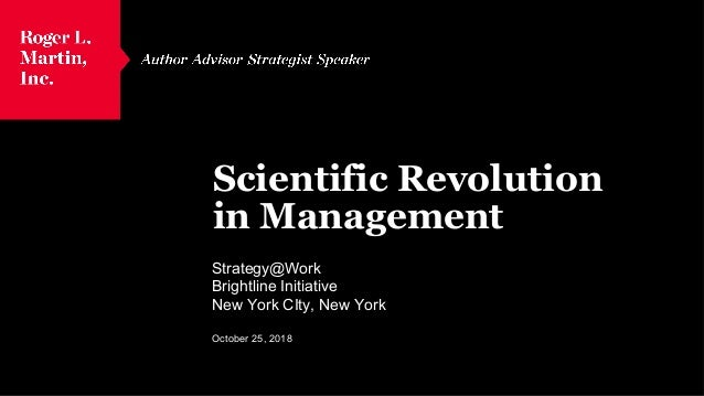 Scientific Revolution in Management Strategy@Work Brightline Initiative New York CIty, New York October 25, 2018