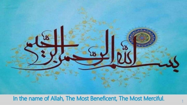 In the name of Allah, The Most Beneficent, The Most Merciful. 1
