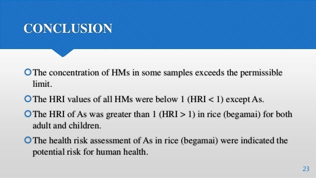 CONCLUSION The concentration of HMs in some samples exceeds the permissible limit. The HRI values of all HMs were below ...